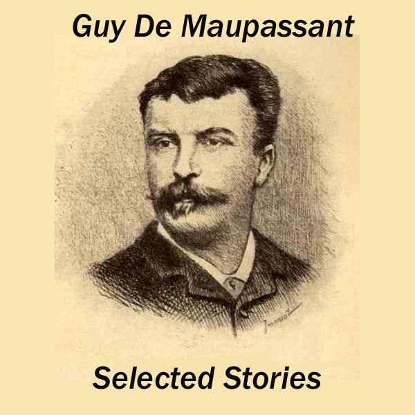 Guy De Maupassant Selected Stories Unabridged By Guy De