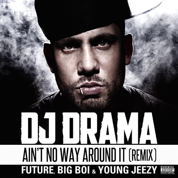 Ain't No Way Around It (Remix) [feat. Future, Big Boi & Young Jeezy] - Single - DJ Drama