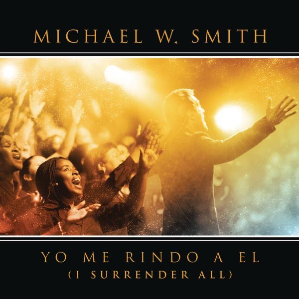 Yo Me Rindo a El (I Surrender All) [feat. Coalo Zamorano] {Live} - Single