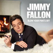 Blow Your Pants Off (Deluxe Version) - Jimmy Fallon - Jimmy Fallon