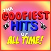 The Goofiest Hits of All Time!