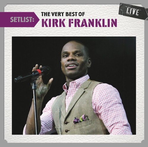 Kirk Franklin - Setlist: The Very Best of Kirk Franklin (Live)