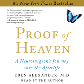 Proof of Heaven: A Neurosurgeon's Near-Death Experience and Journey into the Afterlife (Unabridged) audiobook