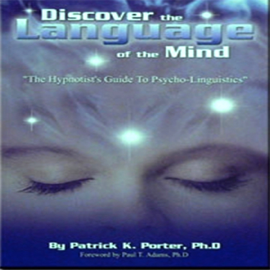 Discover the Language of the Mind: A Hypnotist Guide to Psycho-Linguistics (Unabridged) audiobook
