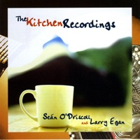 The Kitchen Recordings by Seán O'Driscoll & Larry Egan on Apple Music