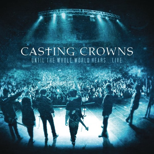 Casting Crowns - Until the Whole World Hears (Live)