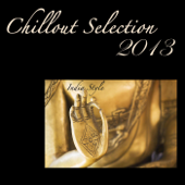Chillout Selection 2013: Lounge & Chill Out India Style, Best Chill Out for Party