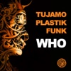Who - Single, Tujamo & Plastik Funk