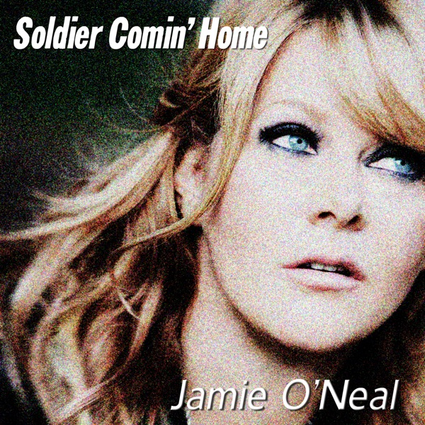 Jamie O'Neal - Soldier Comin' Home