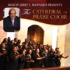 Bishop Jerry L Maynard Presents The Cathedral Of Praise Choir