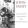 John Fahey: Death Chants, Breakdowns and Military Waltzes ジャケット写真