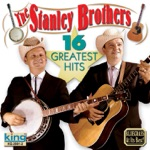The Stanley Brothers - Stone Walls and Steel Bars