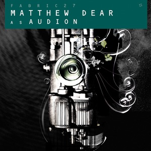 Fabric 27 : Matthew Dear As Audion Mp3 Download
