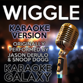 Wiggle Karaoke Instrumental Version [Originally Performed By Jason Derulo & Snoop Dogg] Karaoke Galaxy - Karaoke Galaxy
