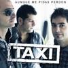 Aunque Me Pidas Perdón - Single, Taxi