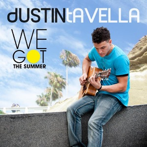 dUSTIN tAVELLA - We Got the Summer