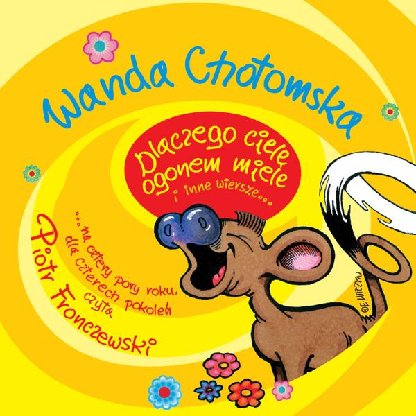Wanda Chotomska Dlaczego Ciele Ogonem Miele I Inne Wiersze De Piotr Fronczewski