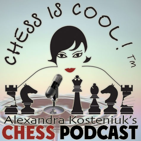 Chess Is Cool Podcast with Alexandra Kosteniuk