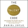 The Talent Code: Unlocking the Secret of Skill in Sports, Art, Music, Math, and Just About Anything (Unabridged) AudioBook Download