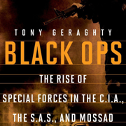 Black Ops: The Rise of Special Forces in the C.I.A., The S.A.S., And Mossad (Unabridged)