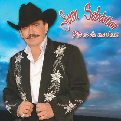 No Es de Madera - Joan Sebastian