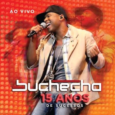 Buchecha - 15 Anos de Sucesso (Ao Vivo) - Buchecha