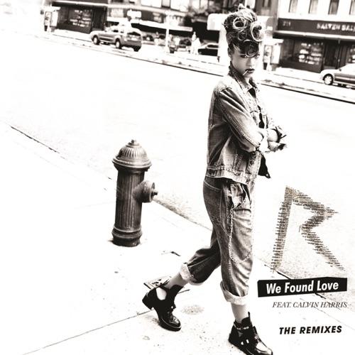 Rihanna - We Found Love (The Remixes) [feat. Calvin Harris]