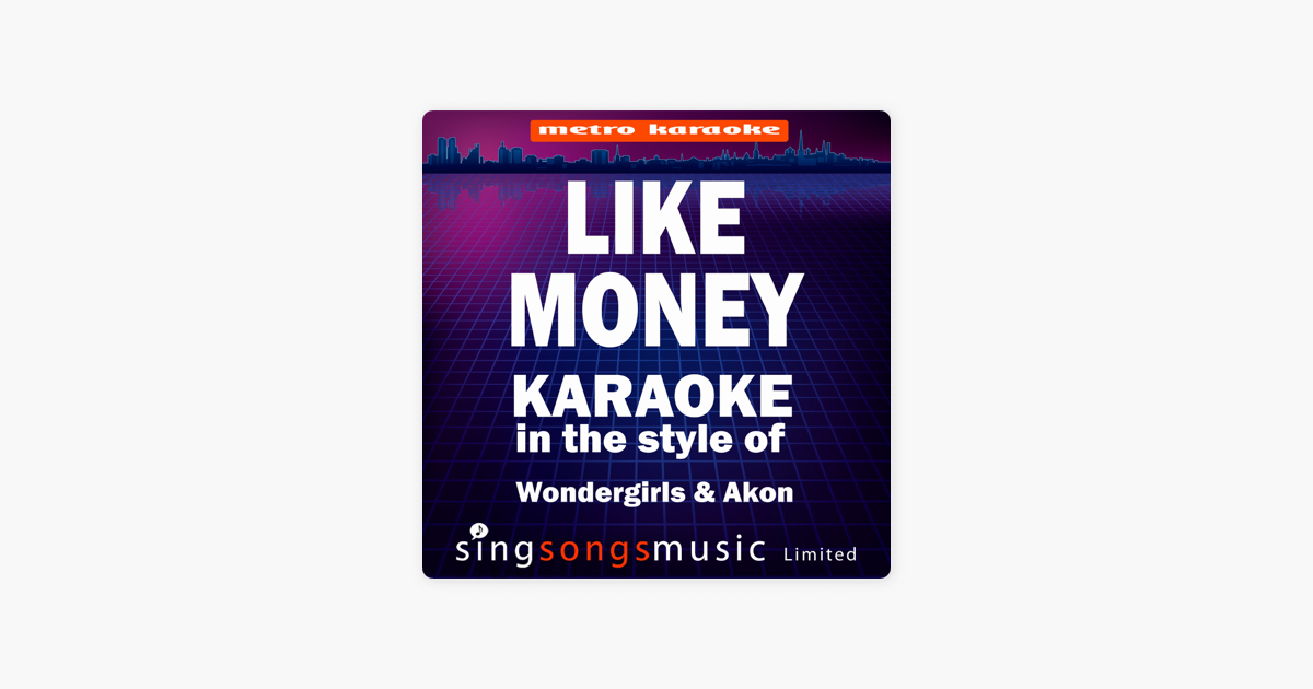 Like Money (In the Style of Wondergirls & Akon) [Karaoke Version] - Single  by Metro Karaoke on iTunes