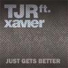 Just Gets Better (Remixes) [feat. Xavier], TJR
