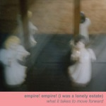 Empire! Empire! (I Was a Lonely Estate) - How to Make Love Stay
