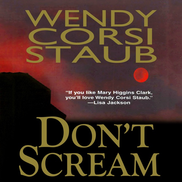 Dont Scream Unabridged By Wendy Corsi Staub On Itunes