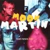 Moon Martin - Bad News