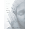 William B. Irvine - A Guide to the Good Life: The Ancient Art of Stoic Joy (Unabridged) artwork