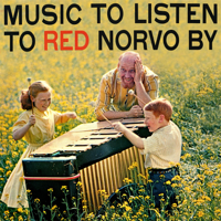 Red Norvo - Music to Listen to Red Norvo By (Remastered) artwork