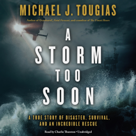 A Storm Too Soon: A True Story of Disaster, Survival, and an Incredible Rescue (Unabridged) audiobook