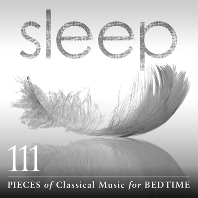 Sleep: 111 Pieces of Classical Music for Bedtime - Various Artists album
