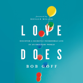 Love Does: Discover a Secretly Incredible Life in an Ordinary World (Unabridged) audiobook