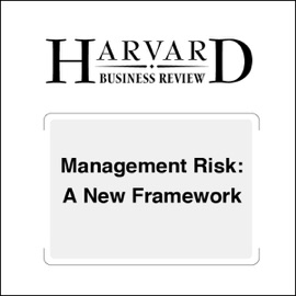 Management Risk: A New Framework (Harvard Business Review) (Unabridged) - Robert S. Kaplan, Anette Mikes mp3 listen download