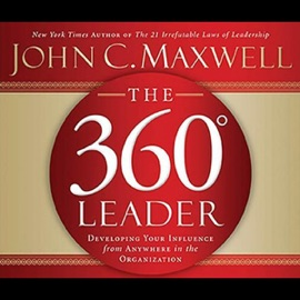 The 360-Degree Leader: Developing Your Influence from Anywhere in the Organization - John C. Maxwell mp3 listen download