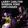 Larry Carlton & Robben Ford - Unplugged artwork