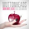 Muttonheads - feat. Eden Martin - Snow White