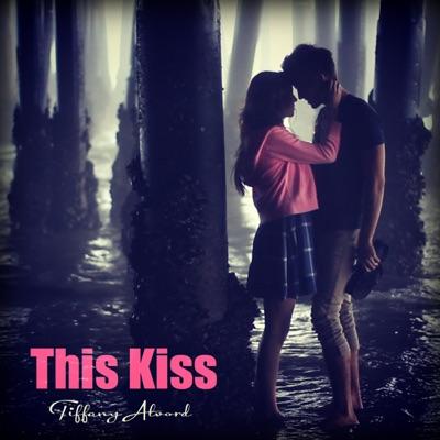 This Kiss - Single - Tiffany Alvord