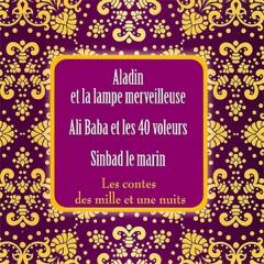 Les contes des mille et une nuits: Aladin et la lampe merveilleuse / Ali Baba et les 40 voleurs / Sinbad le marin