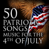 50 Patriotic Songs: Music for the 4th of July - Various Artists
