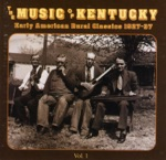 The Music of Kentucky: Early American Rural Classics 1927-37 Volume 1