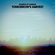 Tomorrow's Harvest - Boards of Canada - Boards of Canada