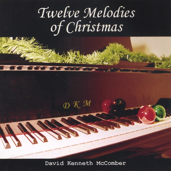 Twelve Melodies of Christmas by David Kenneth McComber on Apple Music
