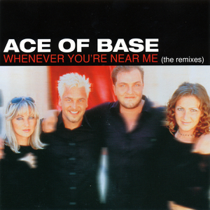 Ace of Base - Whenever You're Near Me (The Remixes) - EP