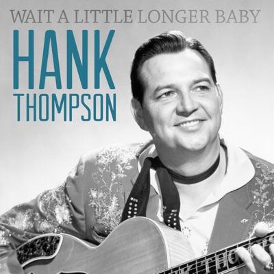 Wait a Little Longer Baby - Hank Thompson