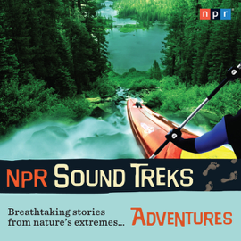 NPR Sound Treks: Adventures: Breathtaking Stories from Nature's Extremes audiobook
